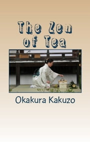 The Zen of Tea ebook by Okakura Kakuzo,Andras Nagy (editor)