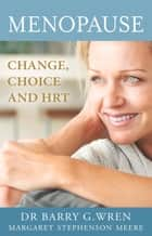 Menopause - Change, Choice and HRT ebook by Barry G. Wren, Margaret Stephenson Meere