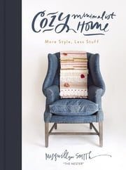 Cozy Minimalist Home - More Style, Less Stuff ebook by Myquillyn Smith