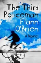 The Third Policeman - A Novel ebook by Flann O'Brien