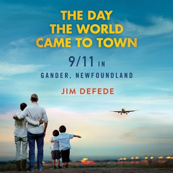 The Day the World Came to Town - 9/11 in Gander, Newfoundland audiobook by Jim DeFede