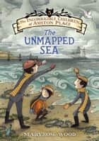 The The Incorrigible Children of Ashton Place: Book V - The Unmapped Sea ebook by Maryrose Wood, Eliza Wheeler