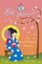 Little Princesses: The Peach Blossom Princess ebook by Katie Chase