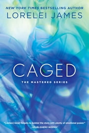 Caged - The Mastered Series ebook by Lorelei James
