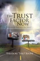 "The Trust Factor Now ebook by Theodore ""Theo"" Boone"