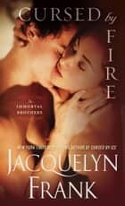 Cursed by Fire - The Immortal Brothers ebook by Jacquelyn Frank