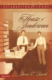 The House of Zondervan - Celebrating 75 Years ebook by Jim Ruark