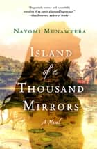 Island of a Thousand Mirrors - A Novel ebook by Nayomi Munaweera