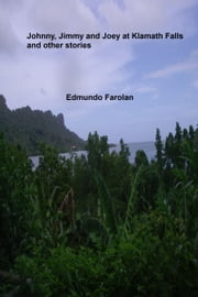 Johnny, Jimmy and Joey at Klamath Falls and Other Stories ebook by Edmundo Farolan