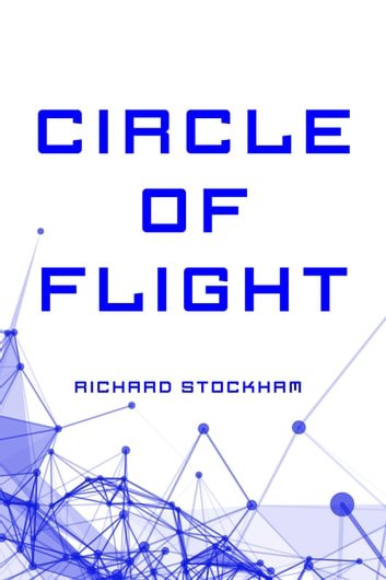 Circle of Flight ebook by Richard Stockham