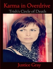 Karma in Overdrive: Trish's Circle of Death ebook by Justice Gray