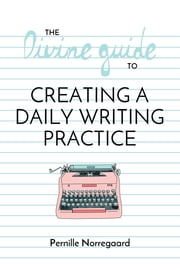 The Divine Guide to Creating a Daily Writing Practice ebook by Pernille Norregaard