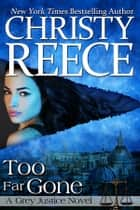Too Far Gone - A Grey Justice Novel ebook by Christy Reece