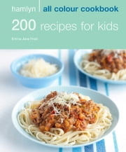 200 Recipes for Kids - Hamlyn All Colour Cookbook ebook by Emma Jane Frost