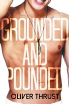 Grounded and Pounded ebook by Oliver Thrust