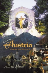 Exploring Austria - Vienna and Beyond ebook by Adrea Mach