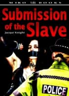 Submission of the Slave ebook by Jacqui Knight