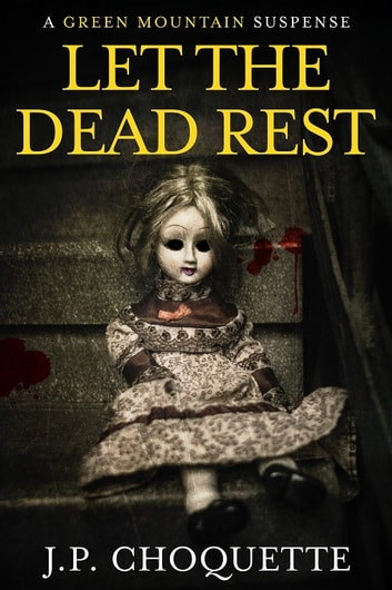 Let the Dead Rest - a Green Mountain Suspense ebook by J.P. Choquette