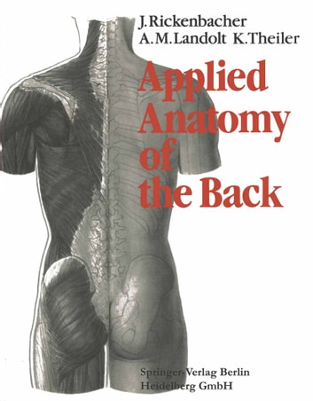 Applied Anatomy of the Back eBook by J. Rickenbacher,H. Scheier,J. Siegfried,A.M. Landolt,F.J. Wagenhäuser,K. Theiler