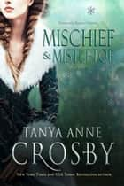 Mischief & Mistletoe ebook by Tanya Anne Crosby