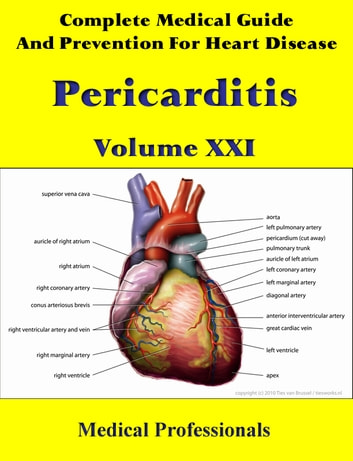 A Complete Medical Guide and Prevention For Heart Diseases Volume XXI; Pericarditis ebook by Medical Professionals
