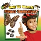 How Do Insects Protect Themselves? ebook by Megan Kopp
