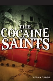 The Cocaine Saints ebook by Uzoma Okoro