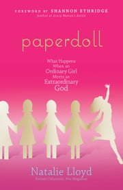 Paperdoll - What Happens When an Ordinary Girl Meets an Extraordinary God ebook by Natalie Lloyd,Shannon Ethridge