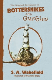 The Selected Adventures of Bottersnikes and Gumbles ebook by S A Wakefield,Desmond Digby
