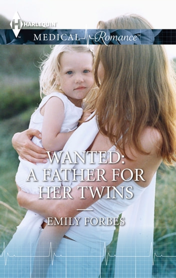 Wanted: A Father for her Twins ebook by Emily Forbes