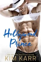 Hollywood Prince - Men of Laguna, #3 ebook by Kim Karr
