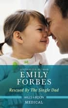 Rescued by the Single Dad eBook by Emily Forbes