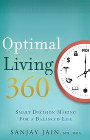 Optimal Living 360 - Smart Decision Making for a Balanced Life ebook by Sanjay Jain, MD, MBA