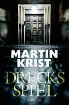Drecksspiel - Thriller eBook by Martin Krist