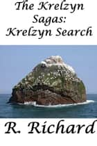 The Krelzyn Sagas: Krelzyn Search ebook by R. Richard