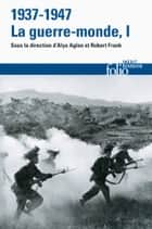 1937-1947 : la guerre-monde (Tome 1) ebook by Alya Aglan, Collectifs, Robert Frank