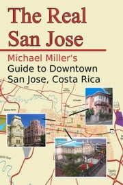 The Real San Jose - Michael Miller's Guide to Downtown San José, Costa Rica ebook by Michael Miller