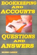 Bookkeeping and Accounts, Questions & Answers ebook by Carson, Moses, B