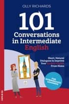 101 Conversations in Intermediate English ebook by Olly Richards