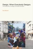 Design, When Everybody Designs ebook by Ezio Manzini,Rachel Coad