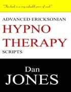 Advanced Ericksonian Hypnotherapy Scripts: Expanded Edition ebook by Dan Jones