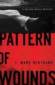 Pattern of Wounds (A Roland March Mystery Book #2) ebook by J. Mark Bertrand