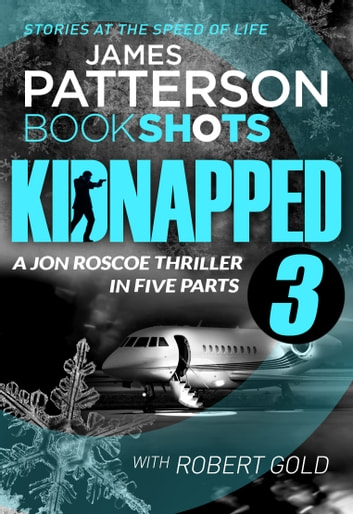 Kidnapped - Part 3 - BookShots eBook by James Patterson