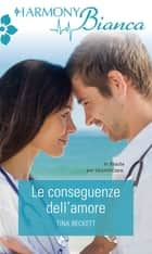 Le conseguenze dell'amore ebook by Tina Beckett