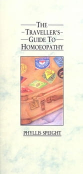 The Traveller's Guide To Homoeopathy ebook by Phyllis Speight