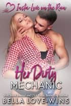 Her Dirty Mechanic - Insta-Love on the Run, #7 ebook by