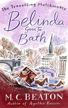 Belinda Goes to Bath ebook by M.C. Beaton