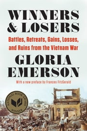 Winners & Losers: Battles, Retreats, Gains, Losses, and Ruins from the Vietnam War (reissue) ebook by Gloria Emerson,Frances FitzGerald