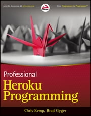 Professional Heroku Programming ebook by Chris Kemp,Brad Gyger