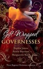 Gift-Wrapped Governesses: Christmas at Blackhaven Castle / Governess to Christmas Bride / Duchess by Christmas (Mills & Boon M&B) ebook by Sophia James, Annie Burrows, Marguerite Kaye